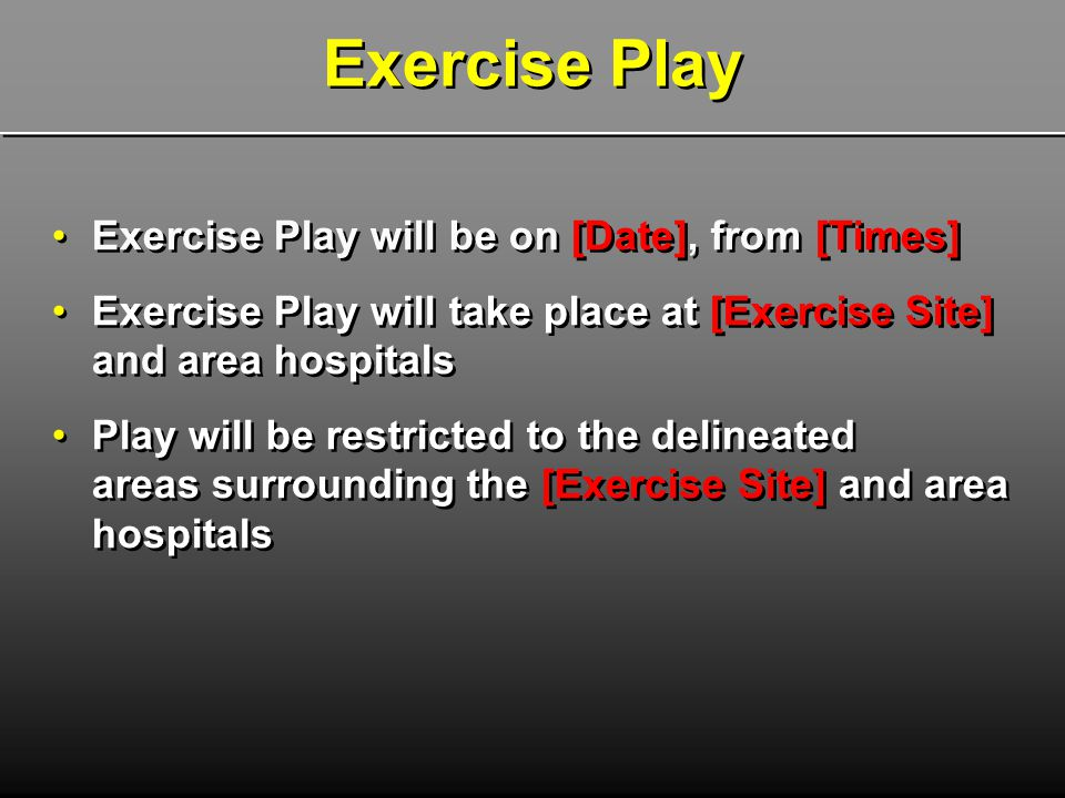Exercise Play Exercise Play will be on [Date], from [Times]